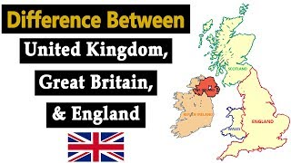 Difference Between United Kingdom, Great Britain and England