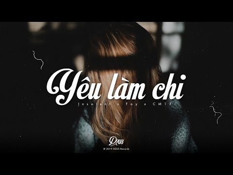 Yêu Làm Chi (#YLC) | Insolent x Fay x CM1X || DZUS Release