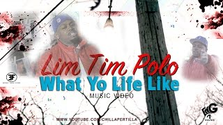 Lim Tim Polo - What Yo Life Like (Prod By Dru Dinero)