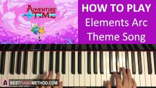 HOW TO PLAY - Adventure Time - Elements Arc Theme Song (Piano Tutorial Lesson)