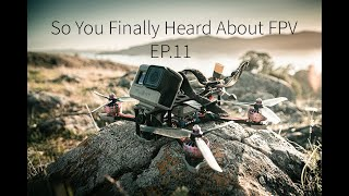 So You Finally Heard About FPV... EP.11