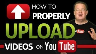 How To Properly Upload Videos To YouTube