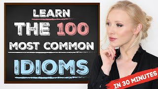 Learn the 100 Most Common Idioms in 30 Minutes (with examples)