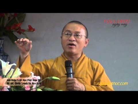 Dẫn nhập triết học Phật giáo 09: Chiến tranh và hòa bình (03/04/2013)