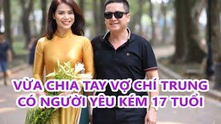 Danh hài CHÍ TRUNG chia tay với vợ Ngọc Huyền_ Bạn gái doanh nhân kém Chí Trung 17 tuổi là ai ?