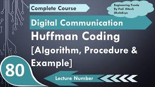 L-76 Huffman Coding Algorithm, Procedure & Example, Information Theory & Error Coding