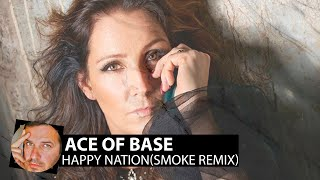 Ace of Base - Happy Nation(Smoke Remix)