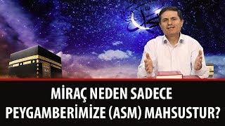 Dr. Ahmet ÇOLAK - Miraç neden sadece Peygamberimize (ASM) mahsustur?