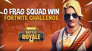 0 Frag Squad Win Challenge!!   Fortnite Battle Royale Gameplay   Ninja