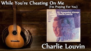 Charlie Louvin - While You're Cheating On Me (I'm Praying For You)