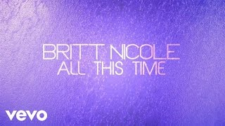 Britt Nicole - All This Time (Lyrics)