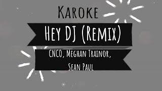 CNCO, Meghan Trainor, Sean Paul   Hey DJ (Remix) Karaoke No Vocal