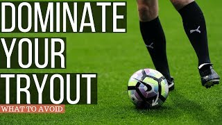 How To Stand Out At Soccer Tryouts 2018 - What To Avoid