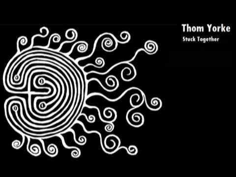 Thom Yorke - Stuck Together