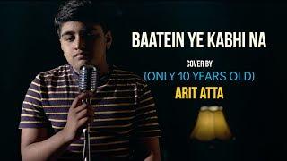 Baatein Ye Kabhi Na | cover by (10 years old) Arit Atta | Sing Dil Se | Khamoshiyan