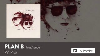 Plan B & Yandel - Pa'l Piso [Official Audio]