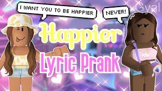 Happier - ROBLOX LYRIC PRANK🎵