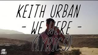 Keith Urban   We Were (Lyrics)😒