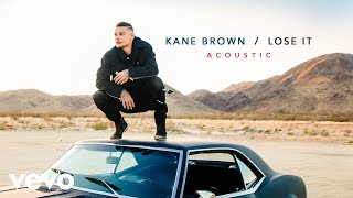 Kane Brown   Lose It (Acoustic [Audio])