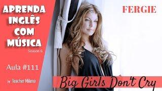 Big Girls Don't Cry - Fergie - Aprenda Inglês Com Música By Teacher Milena #111 (S6E6)