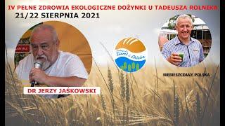 Dr JERZY JAŚKOWSKI – IV EKOLOGICZNE DOŻYNKI U TADEUSZA ROLNIKA