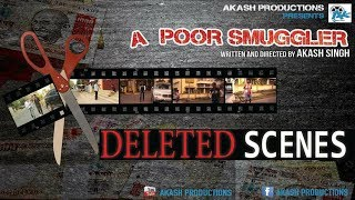 Deleted Scenes | A POOR SMUGGLER | AKASH SINGH | SHIV KUMAR | AKASH PRODUCTIONS | DEMONETIZATION