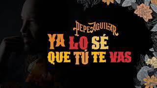 6. Pepe Aguilar   Ya Lo Se Que Tu Te Vas (Audio Oficial)
