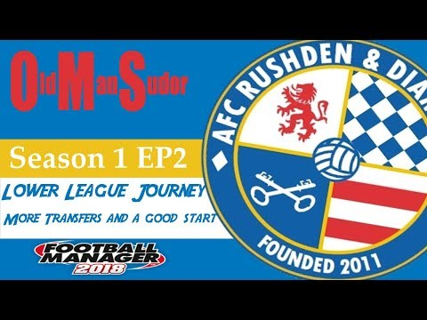 FM18 LLM AFC Rushden and Diamonds EP2 More transfers and a good start