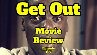 Get Out - Movie Review - Episode 107
