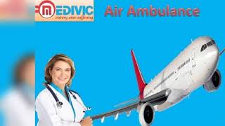 Best Air Ambulance in Dibrugarh and Bagdogra by Medivic Aviation at Low Co