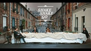 Shake Shake Go - We Are Now