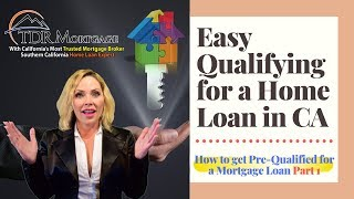 Easy Qualifying for a Home Loan in CA | How to get Pre-Qualified for a Mortgage Loan Part 1