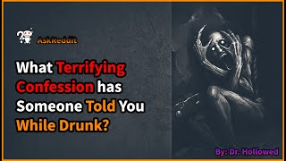 Terrifying Things People Confessed While They are Drunk - AskReddit Creepy