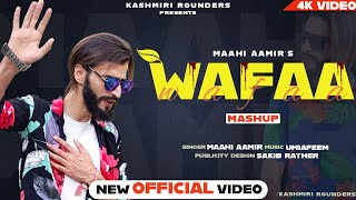 Wafaa Mashup | Maahi Aamir | Umi A Feem New Kashmiri Song