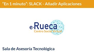 Te lo cuento en 1 minuto: Cómo añadir aplicaciones de terceros a Slack
