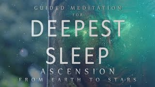 Guided Meditation for Deepest Sleep: Ascension From Earth to Stars (Sleep Meditation Dreaming)