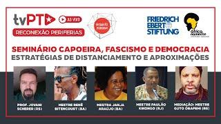 #AO VIVO | Seminário Capoeira, Fascismo e Democracia | Estratégias de distanciamento e aproximação