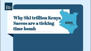 Why Sh1trn Kenya Saccos are a ticking time bomb - VIDEO