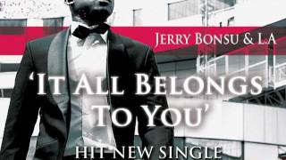 """Jerry Bonsu & L.A """" It All Belongs to You"""" (AUDIO)"""