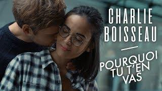 Charlie Boisseau - Pourquoi Tu T'en Vas