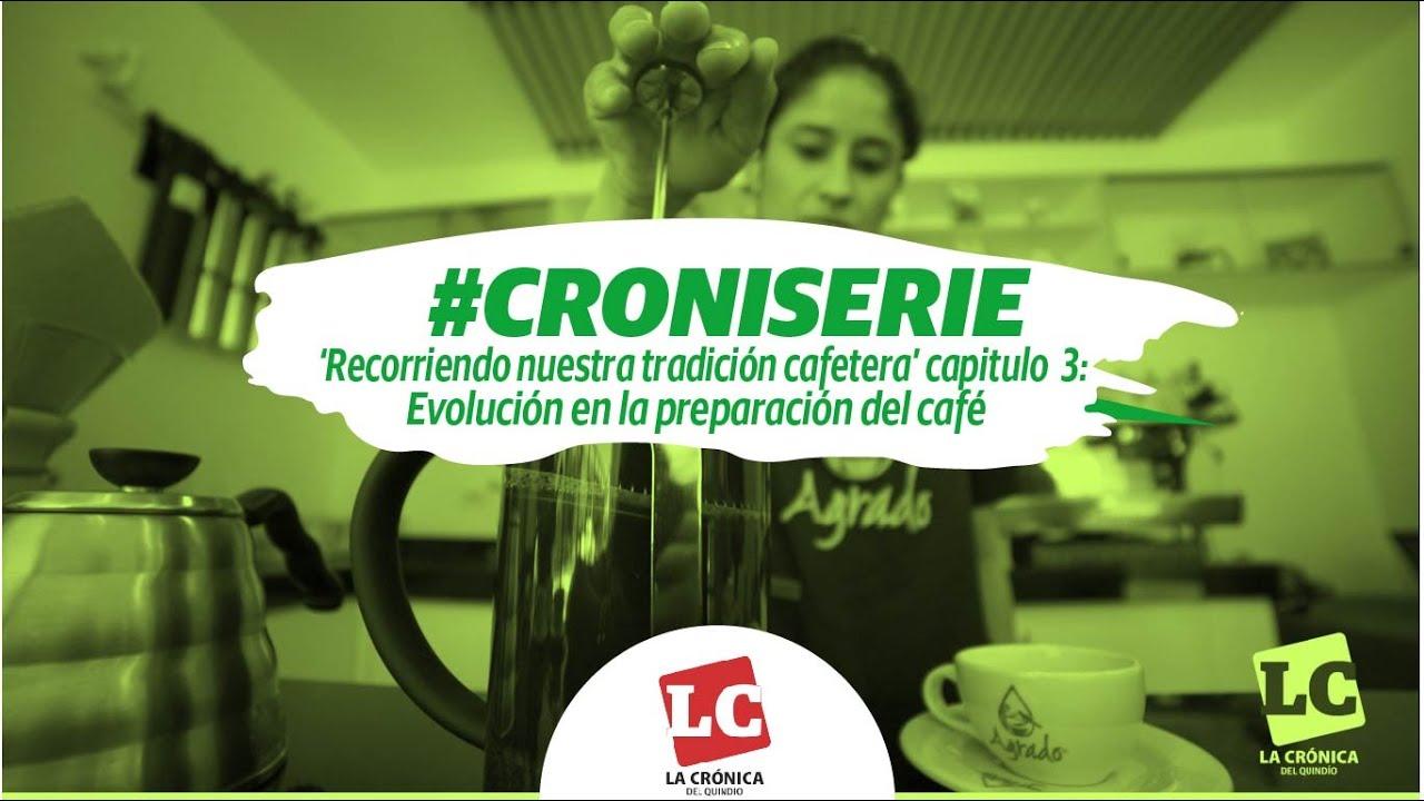 #Croniserie   Recorriendo nuestra tradición cafetera cap 3:  Evolución en la preparación del café