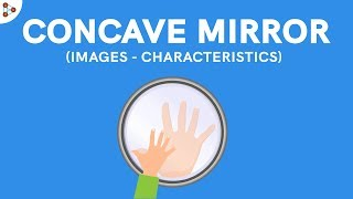 Concave Mirror Images - Characteristics | Reflection and Refraction | Don't Memorise