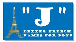 MODERN  FRENCH NAMES FOR BABY BOYS BEGINNING WITH LETTER J - TOP 1000 OF FRANCE