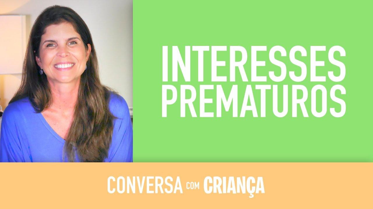 Interesses prematuros | Conversa com Criança