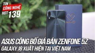 Zenfone 5Z Sẽ Có giá bằng 2 chiếc iPhone X   Tin Công Nghệ Hot Số 139