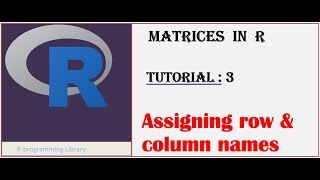 Matrices in  R || Tutorial - 3: Assigning row and column names