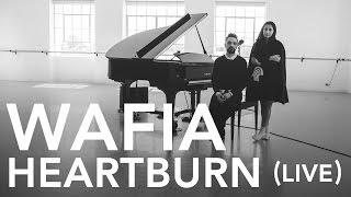 Wafia - Heartburn (Live)