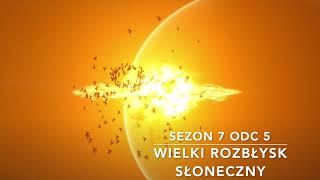 Sezon 7 odc 5 – Wielki rozbłysk słoneczny