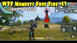 WTF Moments Free Fire #13   Airdrop VS Car
