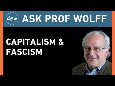 Ask Prof Wolff: Capitalism & Fascism